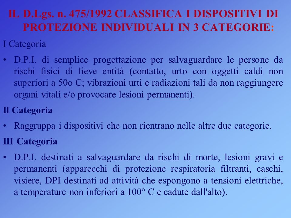 IL D.Lgs. n. 475/1992 CLASSIFICA I DISPOSITIVI DI PROTEZIONE INDIVIDUALI IN 3 CATEGORIE: