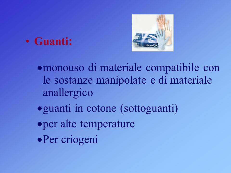 Guanti: monouso di materiale compatibile con le sostanze manipolate e di materiale anallergico.