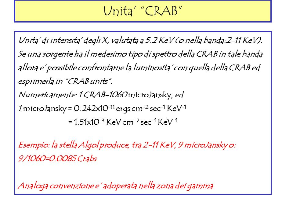 Unita' CRAB Unita' di intensita' degli X, valutata a 5.2 KeV (o nella banda:2-11 KeV).