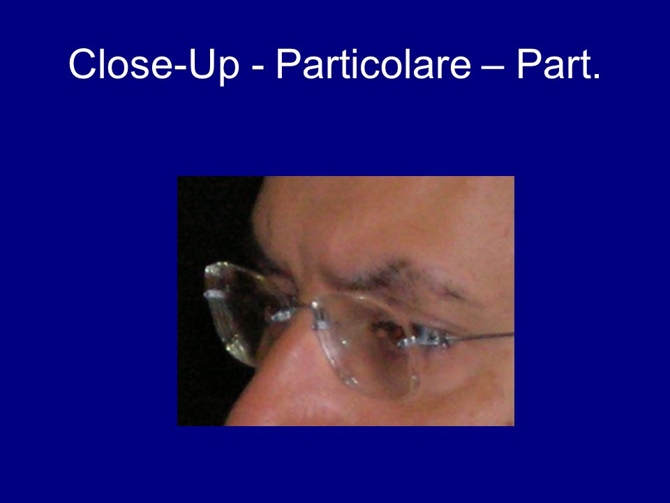 Close-Up - Particolare – Part.