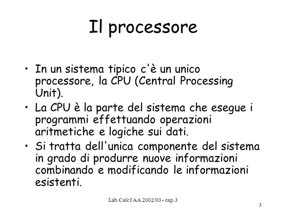 Il processore In un sistema tipico c è un unico processore, la CPU (Central Processing Unit).