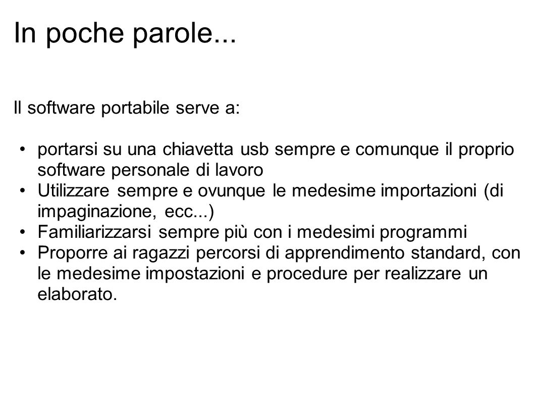 In poche parole... Il software portabile serve a: