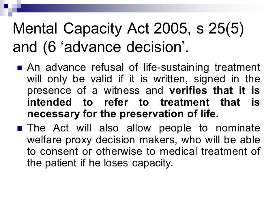 Mental Capacity Act 2005, s 25(5) and (6 'advance decision'.