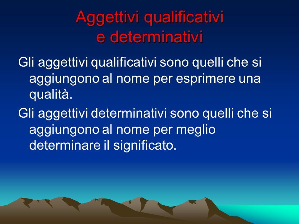 Aggettivi qualificativi e determinativi