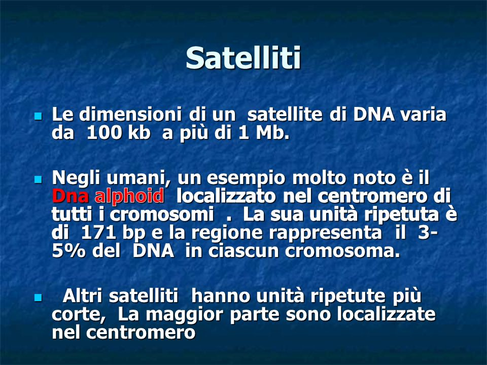 Satelliti Le dimensioni di un satellite di DNA varia da 100 kb a più di 1 Mb.