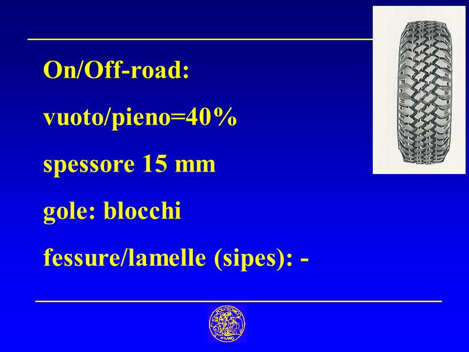 On/Off-road: vuoto/pieno=40% spessore 15 mm gole: blocchi fessure/lamelle (sipes): -
