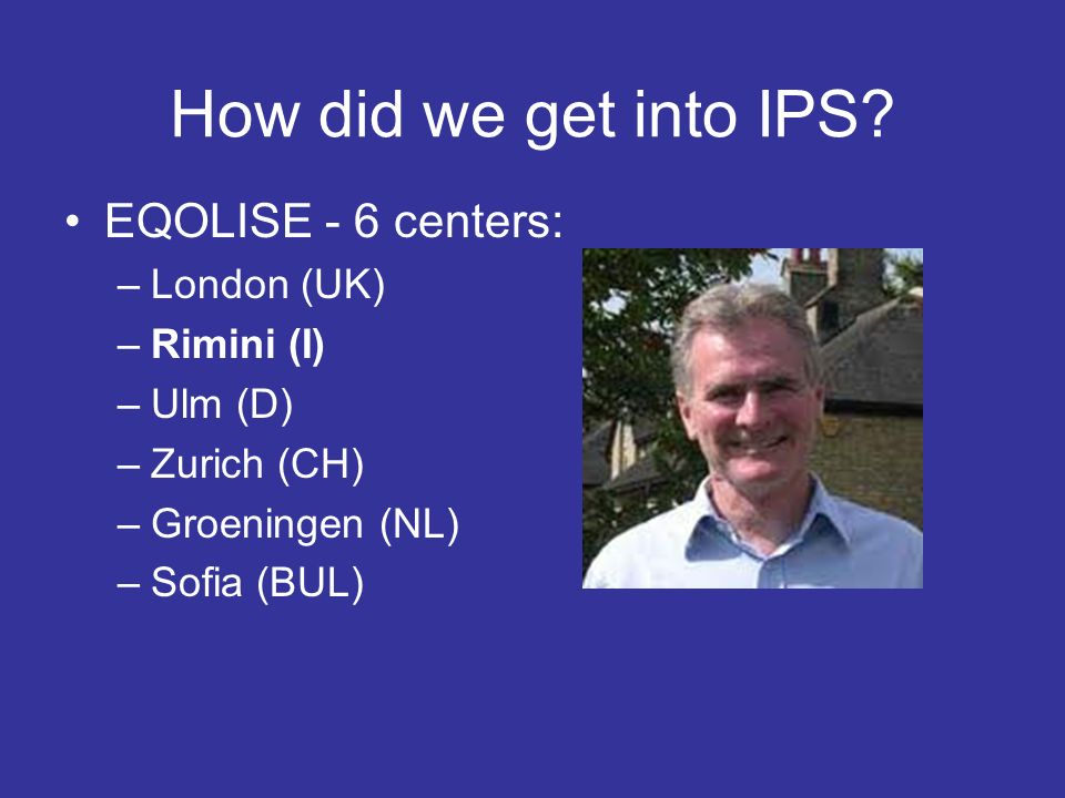 How did we get into IPS EQOLISE - 6 centers: London (UK)‏ Rimini (I)‏