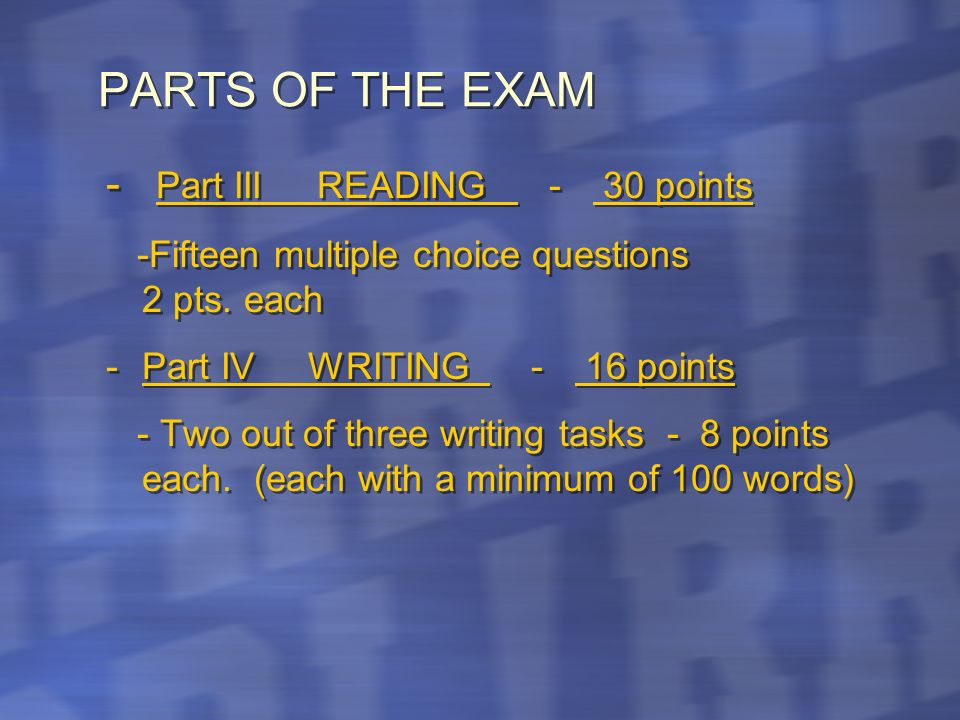 PARTS OF THE EXAM - Part III READING - 30 points