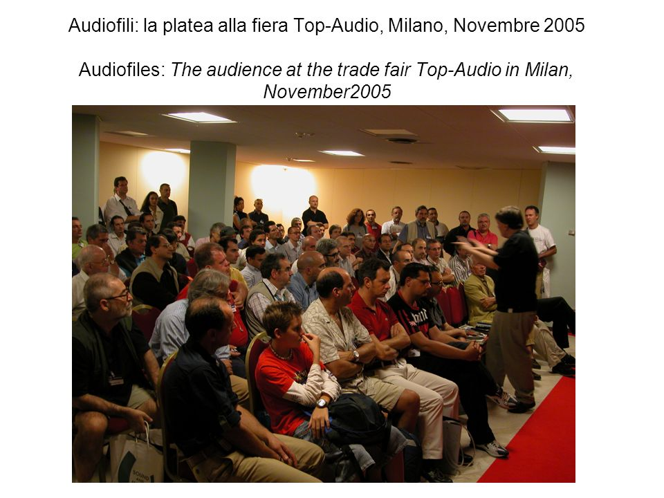 Audiofili: la platea alla fiera Top-Audio, Milano, Novembre 2005 Audiofiles: The audience at the trade fair Top-Audio in Milan, November2005