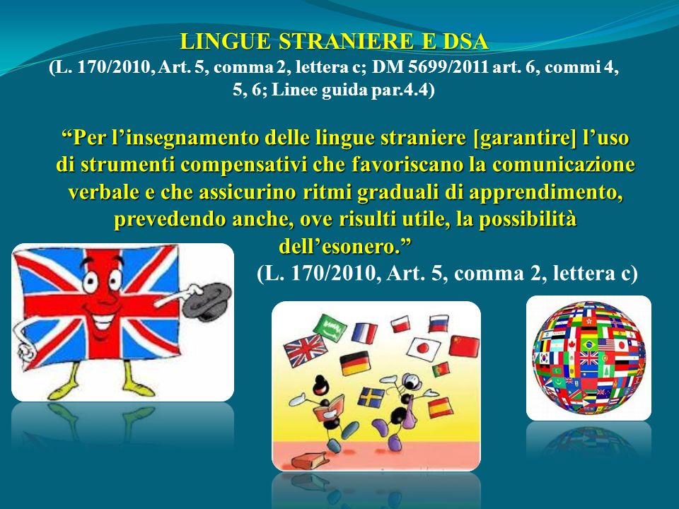 LINGUE STRANIERE E DSA (L. 170/2010, Art. 5, comma 2, lettera c; DM 5699/2011 art. 6, commi 4, 5, 6; Linee guida par.4.4)