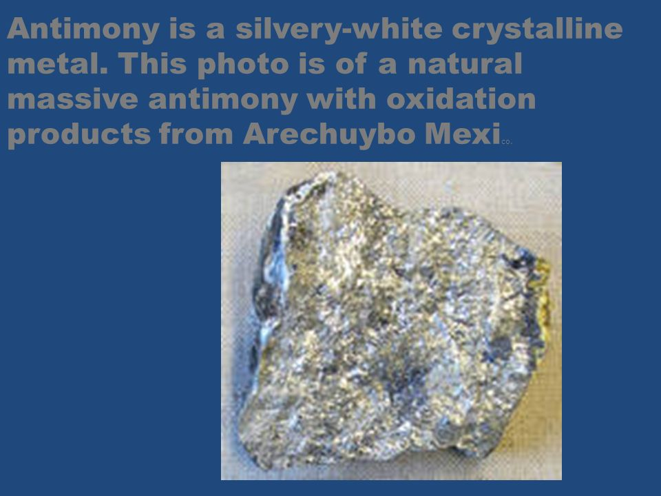 Antimony is a silvery-white crystalline metal