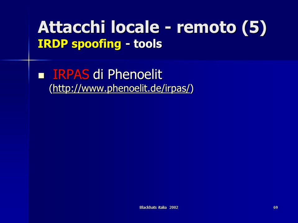 Attacchi locale - remoto (5) IRDP spoofing - tools