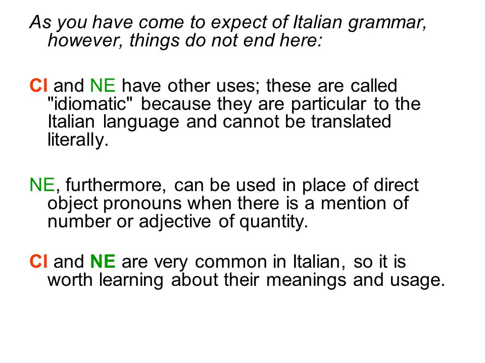 As you have come to expect of Italian grammar, however, things do not end here: