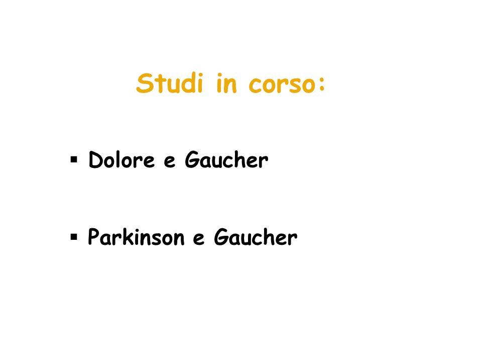 Studi in corso: Dolore e Gaucher Parkinson e Gaucher