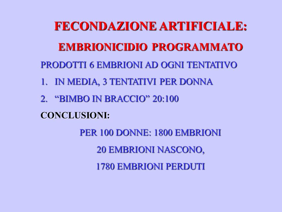 FECONDAZIONE ARTIFICIALE: EMBRIONICIDIO PROGRAMMATO