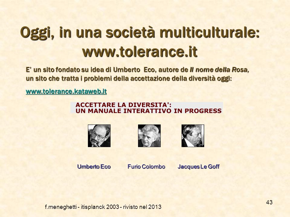 Oggi, in una società multiculturale: www.tolerance.it