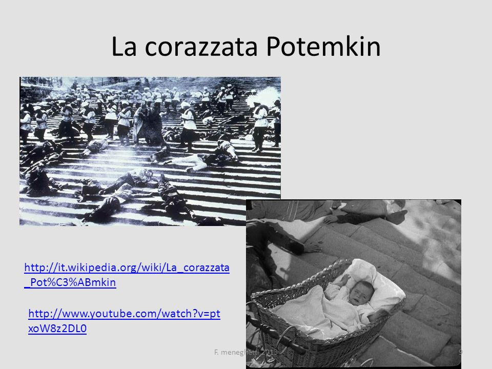 La corazzata Potemkin http://it.wikipedia.org/wiki/La_corazzata_Pot%C3%ABmkin. http://www.youtube.com/watch v=ptxoW8z2DL0.