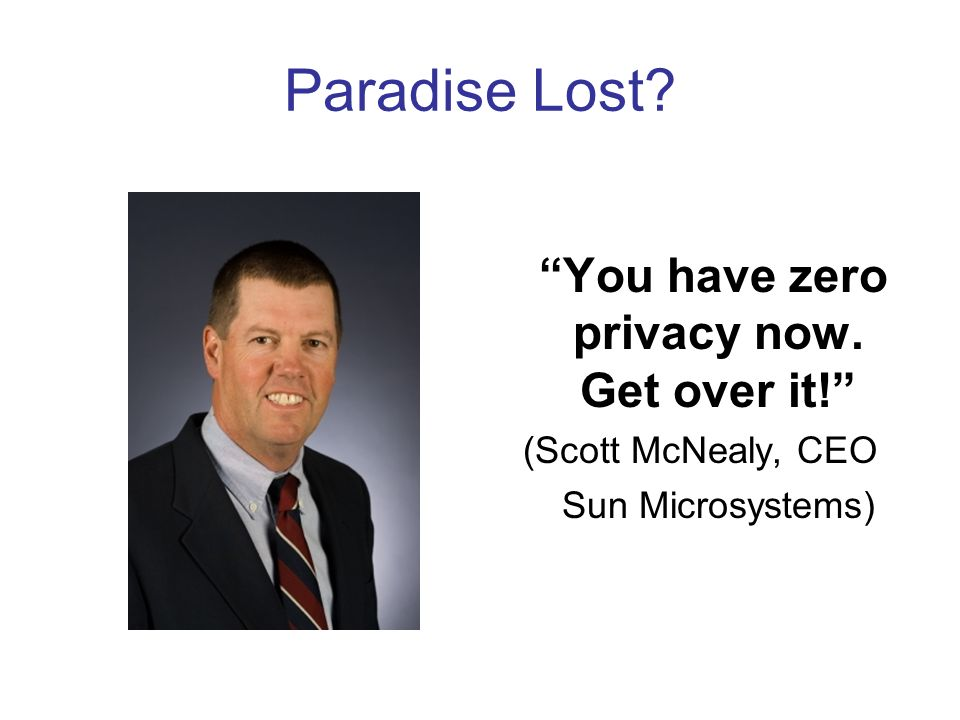 You have zero privacy now. Get over it!