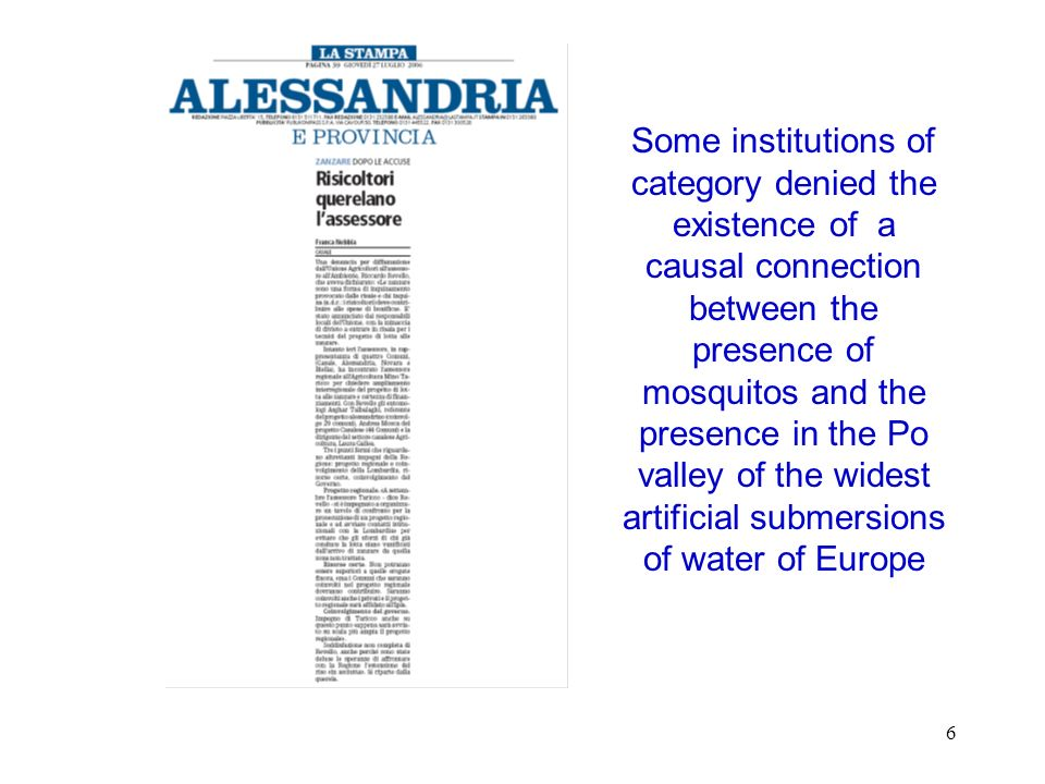 Some institutions of category denied the existence of a causal connection between the presence of mosquitos and the presence in the Po valley of the widest artificial submersions of water of Europe