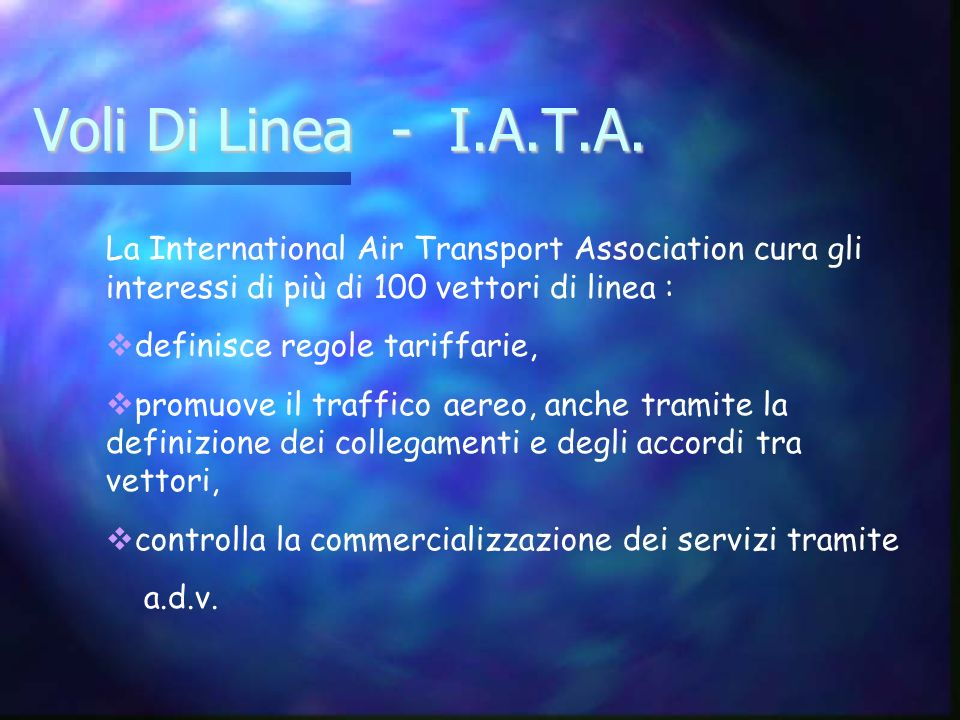 Voli Di Linea - I.A.T.A. La International Air Transport Association cura gli interessi di più di 100 vettori di linea :