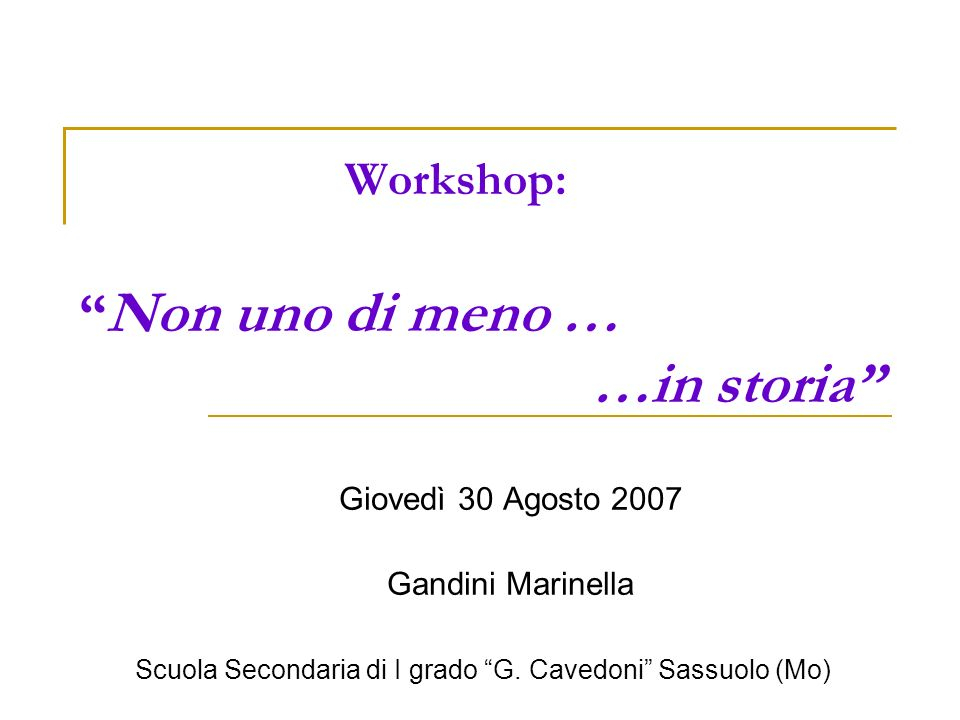Workshop: Non uno di meno … …in storia
