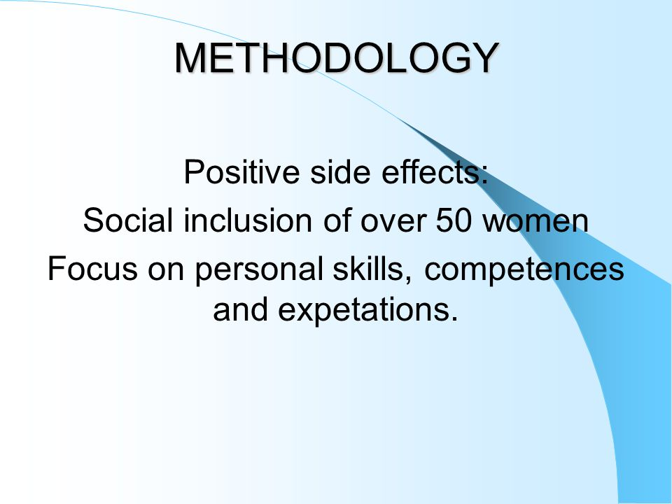 METHODOLOGY Positive side effects: Social inclusion of over 50 women