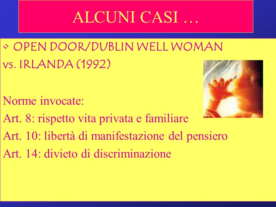 ALCUNI CASI … OPEN DOOR/DUBLIN WELL WOMAN vs. IRLANDA (1992)