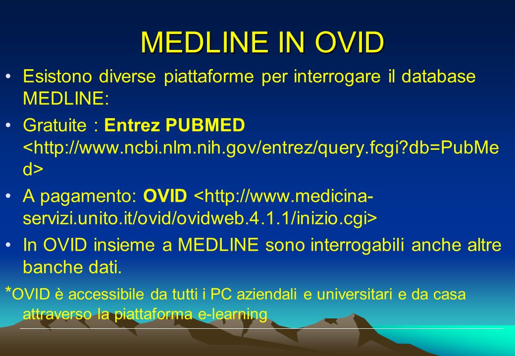 MEDLINE IN OVID Esistono diverse piattaforme per interrogare il database MEDLINE: