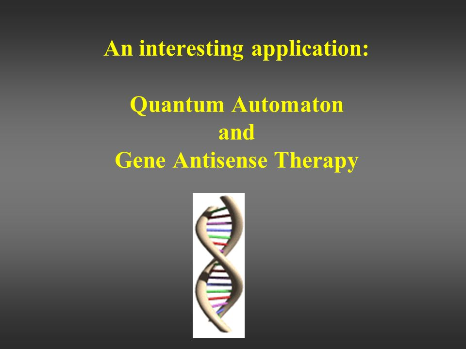 An interesting application: Quantum Automaton and Gene Antisense Therapy