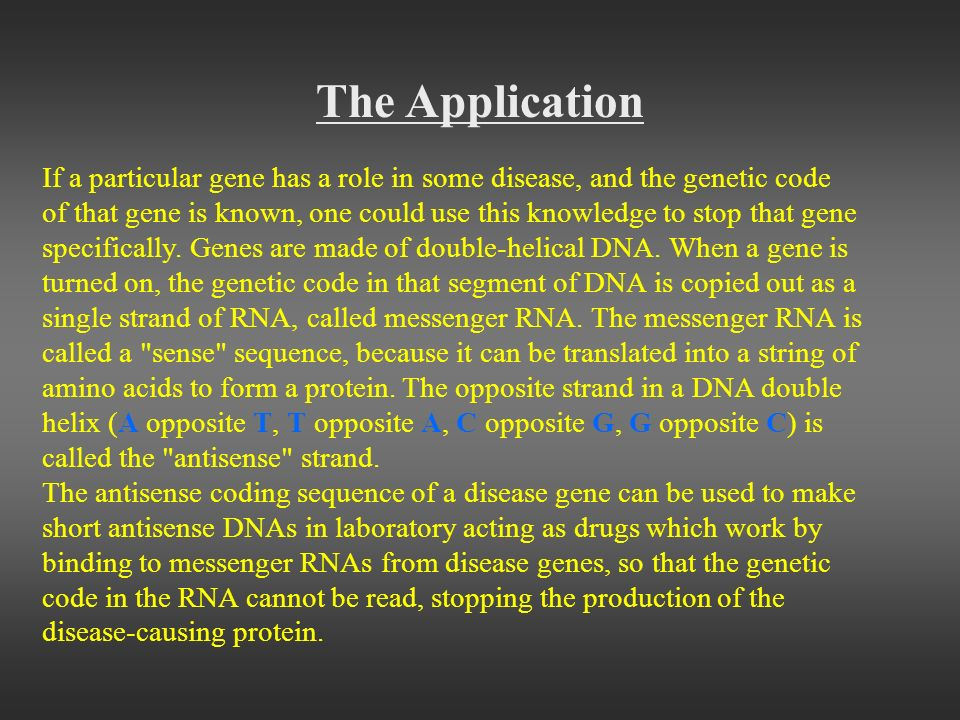 The Application If a particular gene has a role in some disease, and the genetic code.