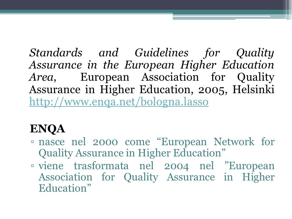Standards and Guidelines for Quality Assurance in the European Higher Education Area, European Association for Quality Assurance in Higher Education, 2005, Helsinki http://www.enqa.net/bologna.lasso