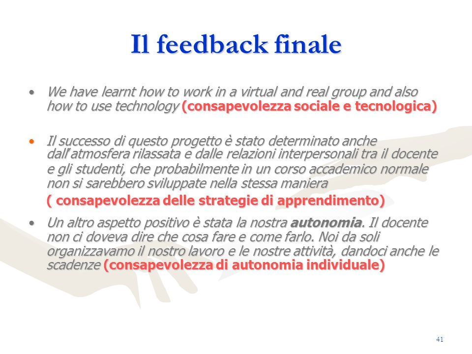 Il feedback finale We have learnt how to work in a virtual and real group and also how to use technology (consapevolezza sociale e tecnologica)
