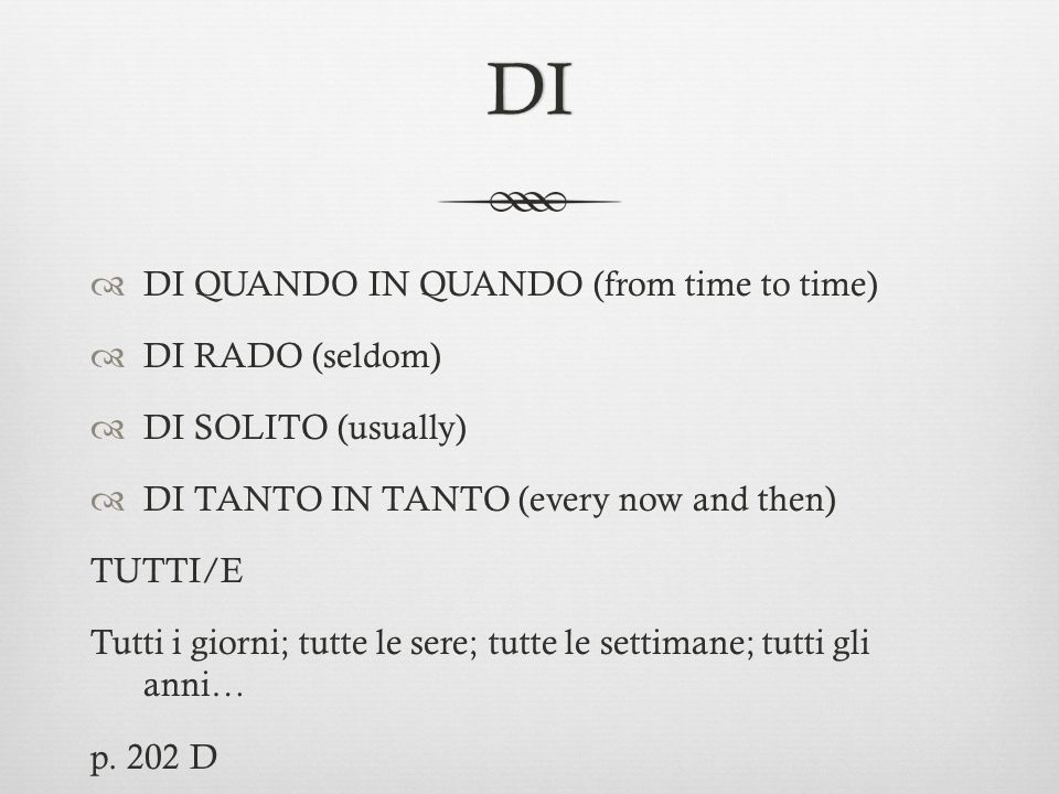 DI DI QUANDO IN QUANDO (from time to time) DI RADO (seldom)