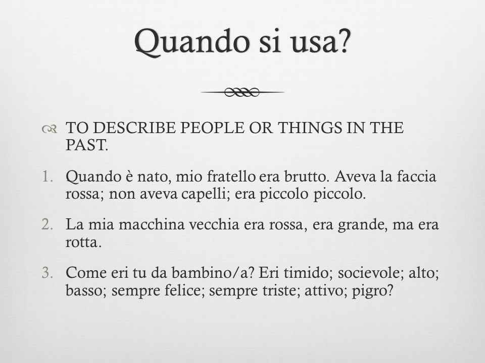 Quando si usa TO DESCRIBE PEOPLE OR THINGS IN THE PAST.