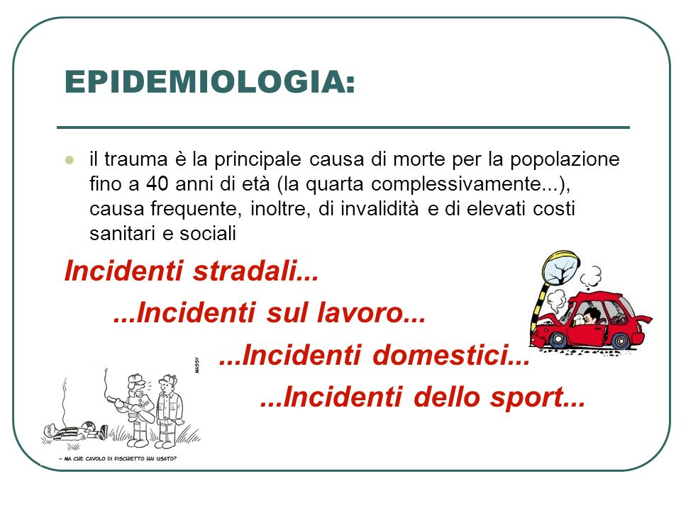 EPIDEMIOLOGIA: Incidenti stradali Incidenti sul lavoro...