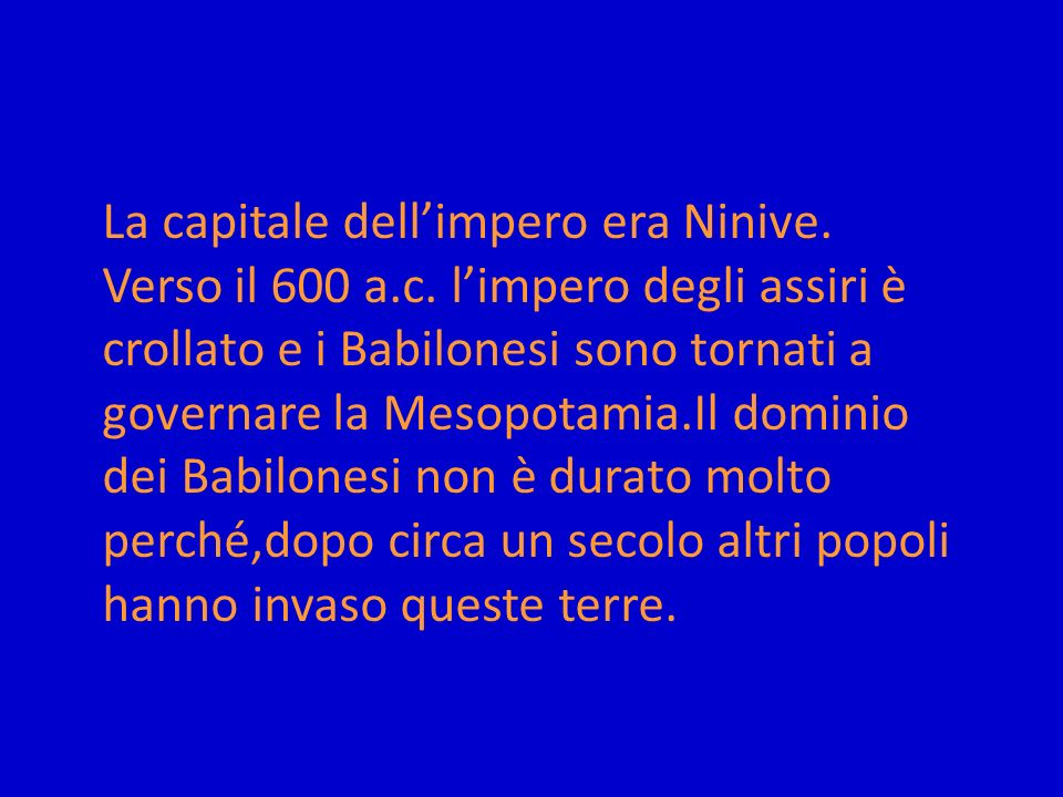 La capitale dell'impero era Ninive.