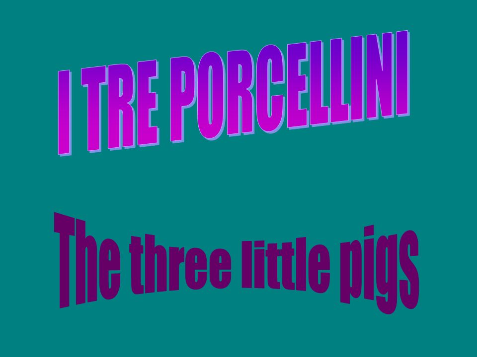 I TRE PORCELLINI The three little pigs