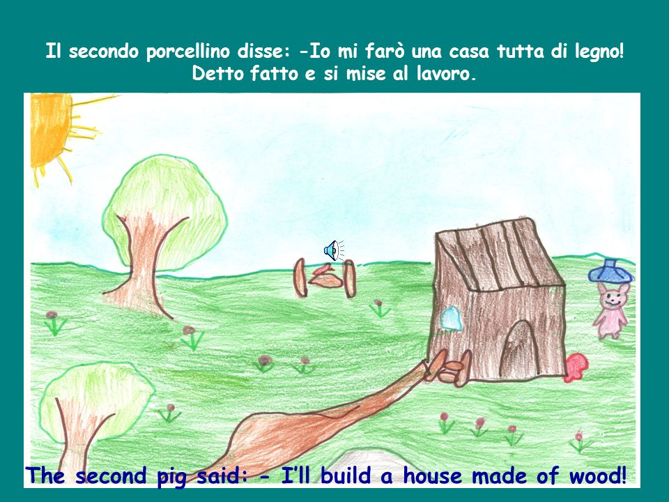 The second pig said: - I'll build a house made of wood!