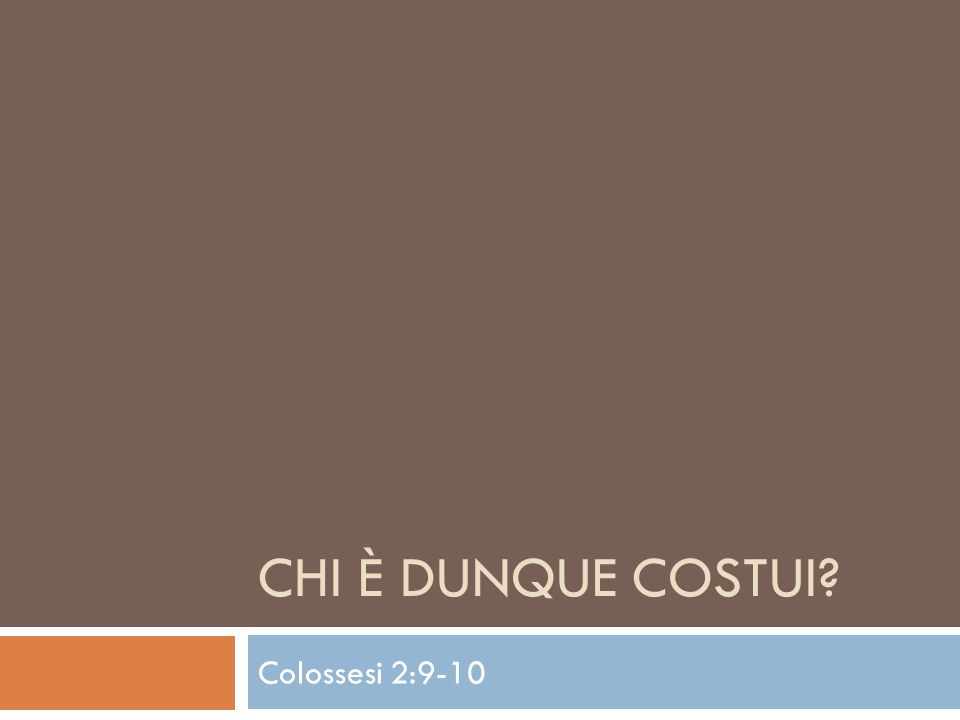 Chi è dunque costui Colossesi 2:9-10