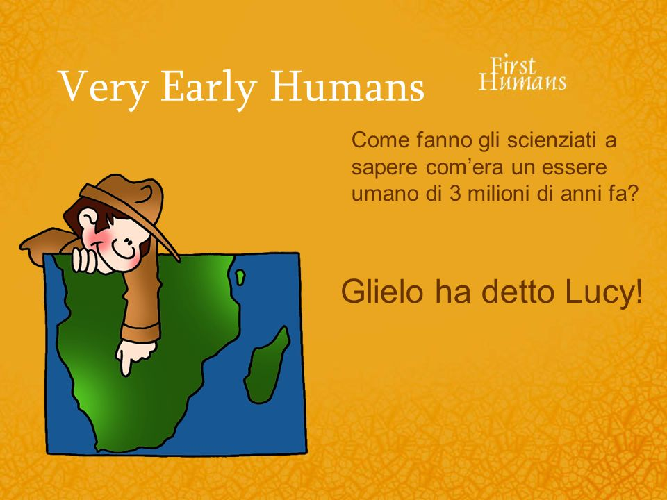 Very Early Humans Glielo ha detto Lucy!