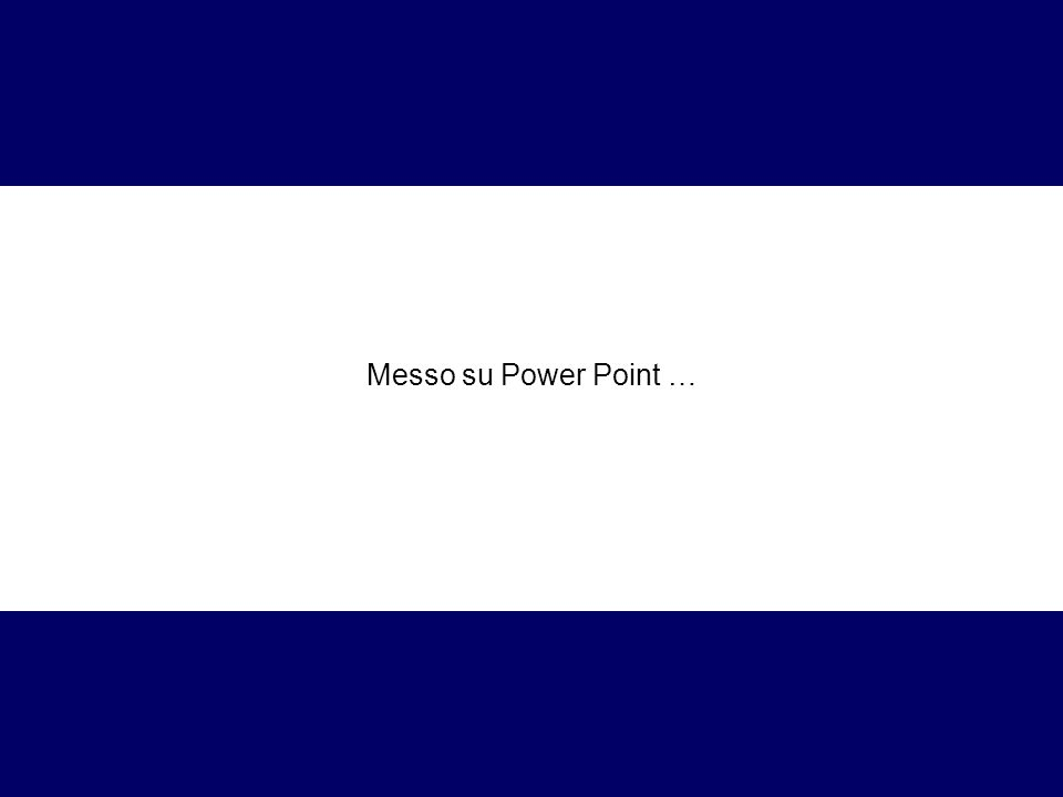 Messo su Power Point …