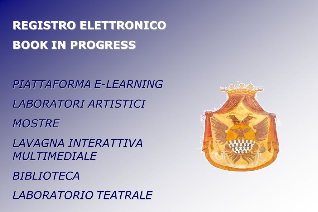 REGISTRO ELETTRONICO BOOK IN PROGRESS. PIATTAFORMA E-LEARNING. LABORATORI ARTISTICI. MOSTRE. LAVAGNA INTERATTIVA MULTIMEDIALE.