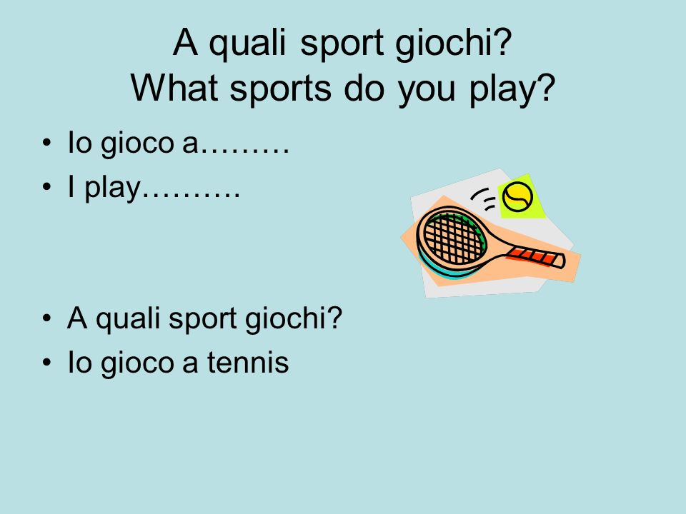 A quali sport giochi What sports do you play