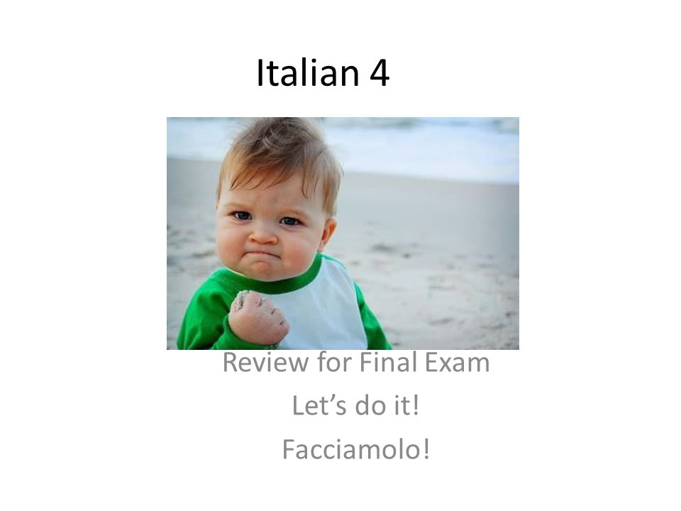 Review for Final Exam Let's do it! Facciamolo!