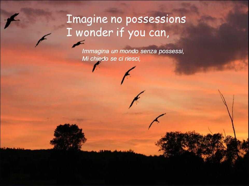 Imagine no possessions I wonder if you can,